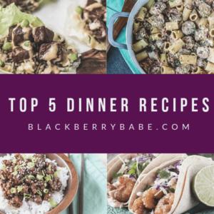 Blackberry Babe Top 5 Dinner Recipes